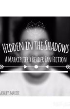 Hidden in the Shadows (A Markiplier x Reader Fan Fiction) by twentyonetoiletries