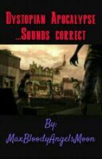 Dystopian Apocalypse...Sounds Correct by MaxBloodyAngelsMoon