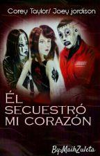 Él Secuestro Mi Corazón (Corey Taylor)  Terminada by ArtGotic