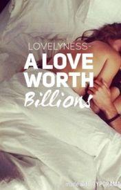 A Love Worth Billions #Wattys2016 by lovelyness-