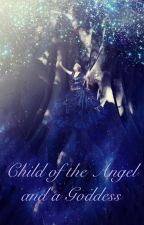 Child of the Angel and a Goddess by Aelin_Celaena