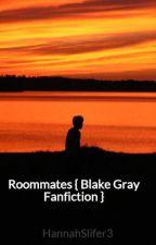 Roommates { Blake Gray Fanfiction } by HannahSlifer3