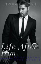 Life After Him by _Tough_Love_