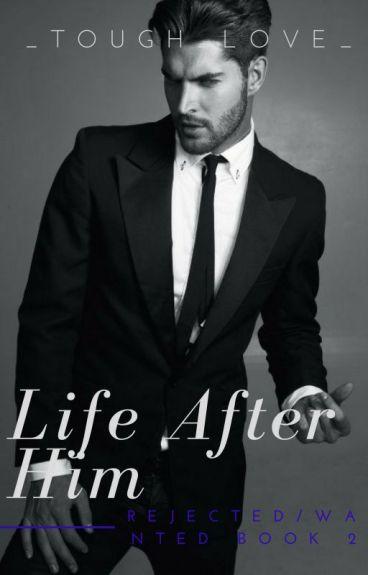 Life After Him