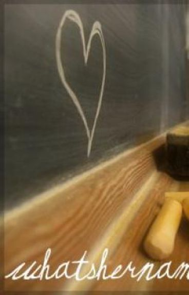 Whatshername ( A student/teacher love story)