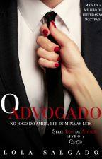 O Advogado | Série Leis da Atração, livro 1 by LolaSalgado
