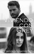 Viviendo con Grey (Christian Grey y tu) by booksparadise12