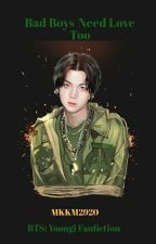 Bad Boys Need Love Too BTS: Yoongi Fanfic by marissalovelies