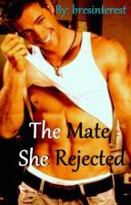 THE MATE SHE REJECTED  by bresinterest