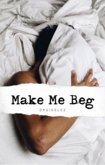 Make Me Beg (ManxBoy,D/s)
