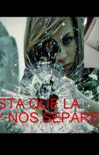 Hasta que la ley nos separe by eunice13bza