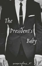 The President's Baby (Re-written) by GingerShay_17