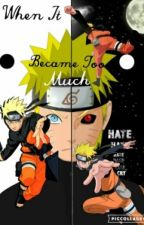 When It Became Too Much ( Naruto Fanfiction )  by LucyUchiha_