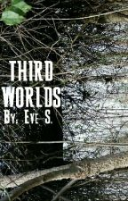 Third Worlds *ON HOLD* by EndTheCliche