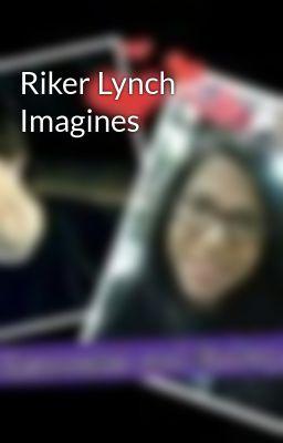 Riker Lynch Imagines Dirty Imagine Wattpad