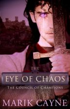 The Eye of Chaos (Council of Champions Book One) ✔️ by MarikCayne