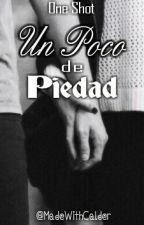 Un Poco de Piedad 《Elounor》[Terminado] by MabuNina97
