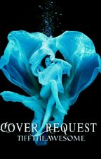 Cover Requests *open* by tifftheawesome
