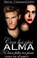 Con Los Ojos Del Alma. by Mariia_UnknownGirl97