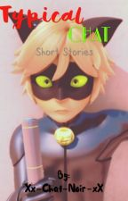 Typical Chat : Short Stories by Xx-Chat-Noir-xX