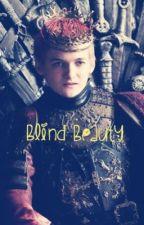 Blind Beauty (Joffrey X OC) by SatanLikesTheBooty