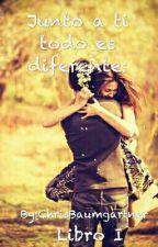 Junto a ti todo es diferente (Libro I) [Editando] by _AsweetDreamer_