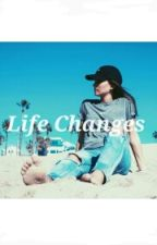 Life Changes  by __joey21