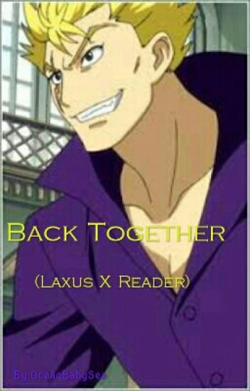 (Laxus X Reader) Back Together [[ON HOLD]]