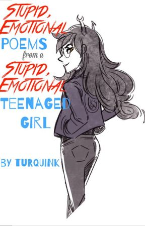 Stupid, Emotional Poems from a Stupid, Emotional Teenage Girl by Turquink