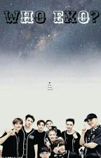 Who EXO? by shnj_hwa92