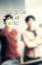 Used (a Dan and Phil phanfic) by WhoWantsT0know