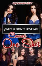 ¿Why you don't love me? (OS Camren) by MyCamrenFeels97