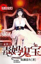 Mạt thế chi độc mẹ quỷ bảo - Lâm Uyên Mộ Ngư (NP) by khuynhdiem