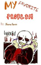 My Favorite Problem [Sans Y Tú]|Underfell|Pausada temporalmente by -Bxbadook