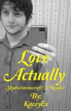 Love Actually (skydoesminecraft x reader) by KaceyEx