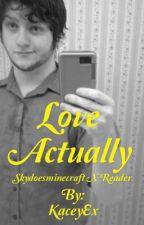 Love Actually (skydoesminecraft x reader) by KaceyEx