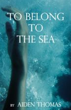 To Belong to The Sea by AidenThomas1