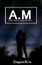 A.M. by StyggianAura