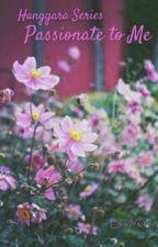 Hanggara Series 1 - Passionate To Me  by evayui