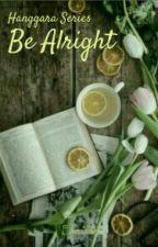 Hanggara Series 2 - Be Alright by evayui