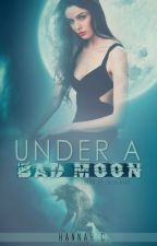 Under a Bad Moon by HannahOfTheInternet