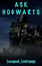 Ask Hogwarts by Lovegood_Lestrange