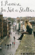 I Promise, I'm Not a Stalker. by BayleeNeedsToStop