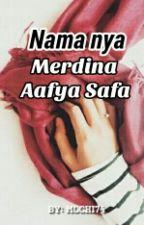 Namanya Merdina Aafya Safa by Mochi74