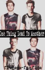 One Thing Lead To Another by 1D-5SOS-Fanfics