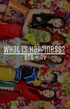 What Is Happiness? (bts + rv) by myztery_mj