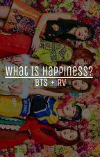 What Is Happiness? (bts + rv) by BrineKimnida