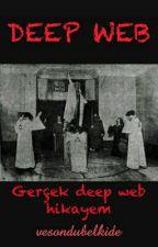 DEEP WEB (gerçek deep web hikayem) by vesondubelkide