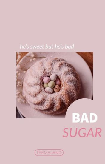 Bad Sugar [COMPLETED]
