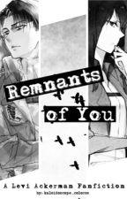 Remnants of You: A Levi Ackerman Fanfiction by kaleidoscope_colorss